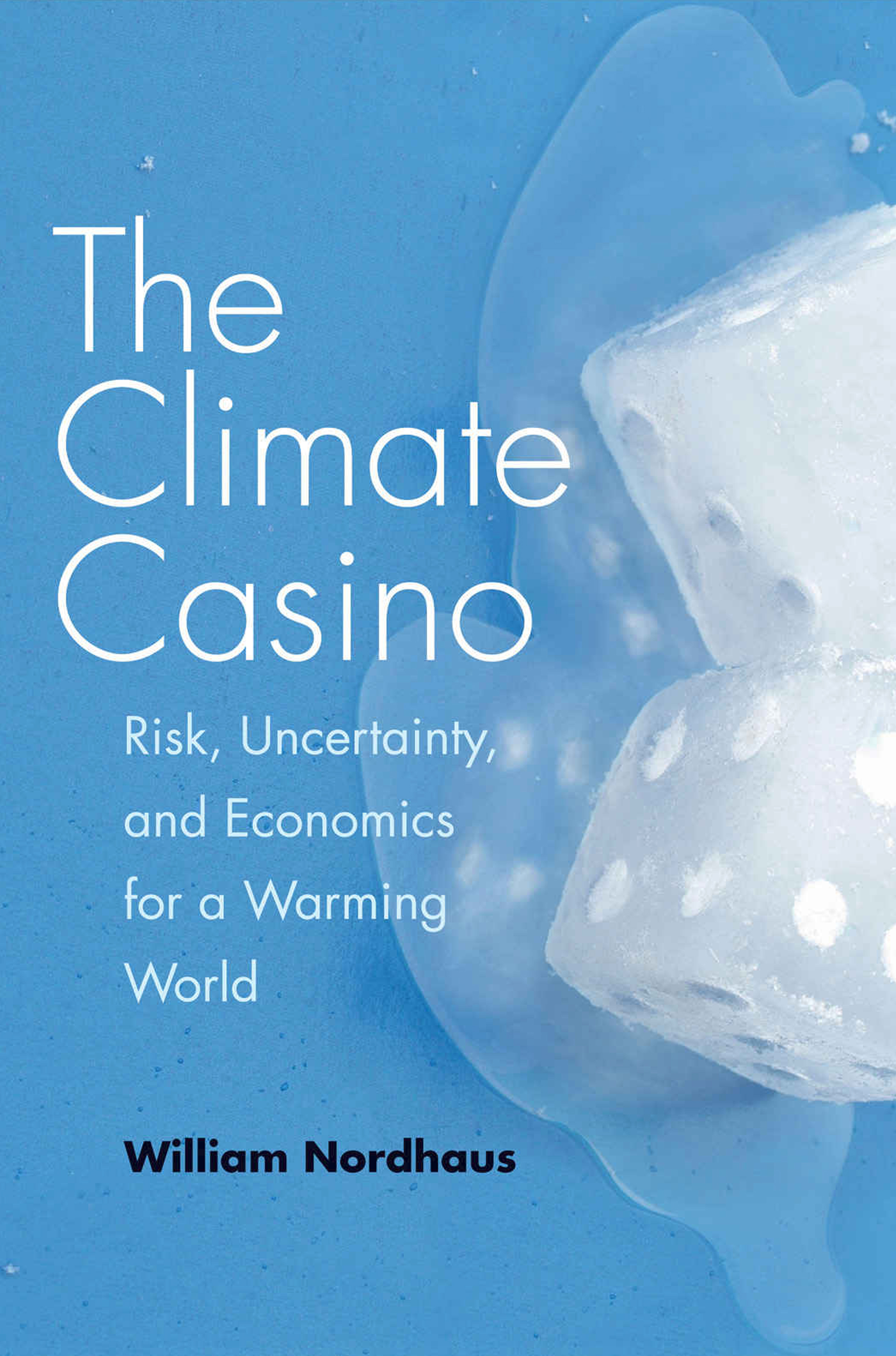 18. The Climate casino : risk, uncertainty, and economics for a warming world
